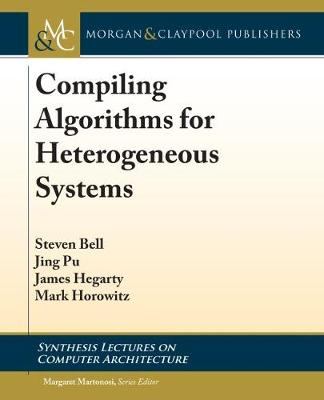 Compiling Algorithms for Heterogeneous Systems - Synthesis Lectures on Computer Architecture (Hardback)