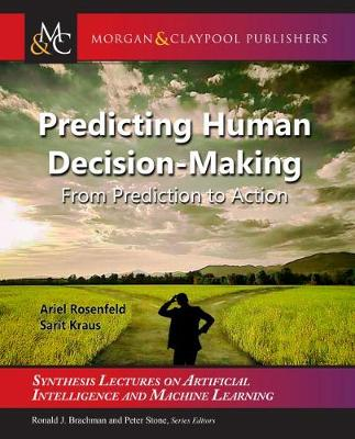 Predicting Human Decision-Making: From Prediction to Action - Synthesis Lectures on Artificial Intelligence and Machine Learning (Hardback)