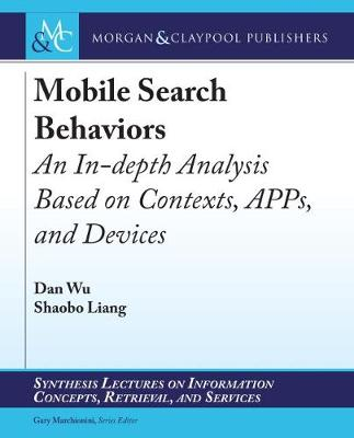 Mobile Search Behaviors: An In-depth Analysis Based on Contexts, APPs, and Devices - Synthesis Lectures on Information Concepts, Retrieval, and Services (Hardback)