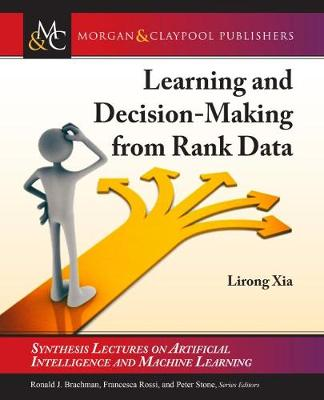 Learning and Decision-Making from Rank Data - Synthesis Lectures on Artificial Intelligence and Machine Learning (Hardback)