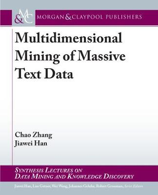 Multidimensional Mining of Massive Text Data - Synthesis Lectures on Data Mining and Knowledge Discovery (Hardback)