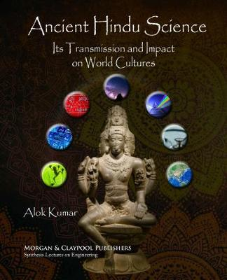 Ancient Hindu Science: Its Transmission and Impact on World Cultures - Synthesis Lectures on Engineering (Paperback)