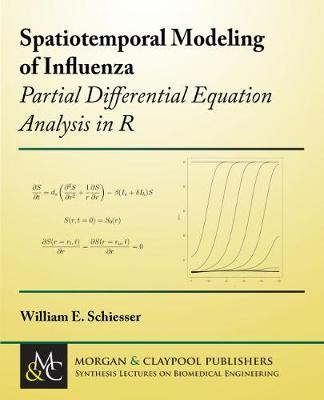 Spatiotemporal Modeling of Influenza: Partial Differential Equation Analysis in R - Synthesis Lectures on Biomedical Engineering (Paperback)