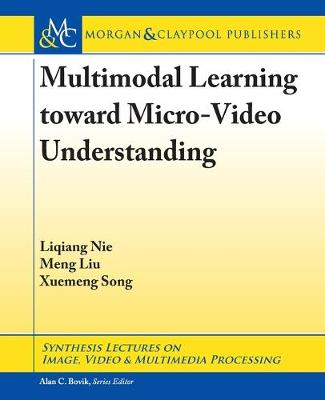 Multimodal Learning toward Micro-Video Understanding - Synthesis Lectures on Image, Video, and Multimedia Processing (Paperback)