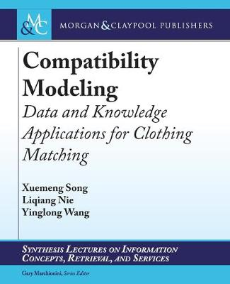 Compatibility Modeling: Data and Knowledge Applications for Clothing Matching - Synthesis Lectures on Information Concepts, Retrieval, and Services (Paperback)