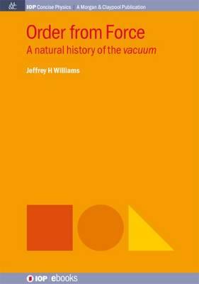 Order from Force: A Natural History of the Vacuum (Paperback)