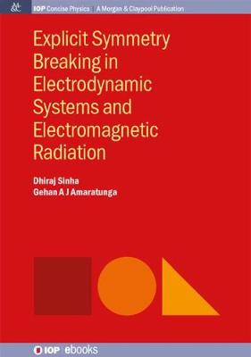 Explicit Symmetry Breaking in Electrodynamic Systems and Electromagnetic Radiation (Paperback)