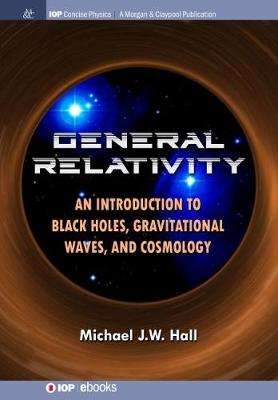 General Relativity: An Introduction to Black Holes, Gravitational Waves, and Cosmology (Hardback)