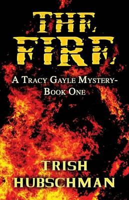 The Fire: A Tracy Gayle Mystery-Book One (Paperback)