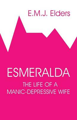 Esmeralda: The Life of a Manic-Depressive Wife (Paperback)
