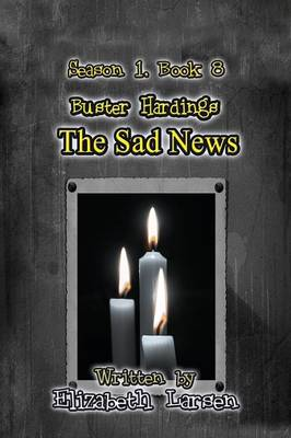 Season 1, Book 8 Buster Hardings: The Sad News (Paperback)