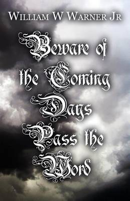Beware of the Coming Days Pass the Word (Paperback)