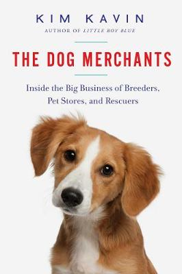The Dog Merchants: Inside the Big Business of Breeders, Pet Stores, and Rescuers (Hardback)