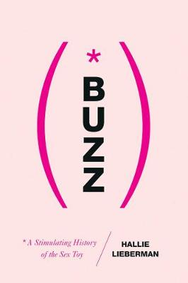 Buzz - The Stimulating History of the Sex Toy (Hardback)