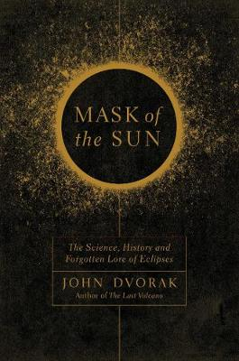 Mask of the Sun - The Science, History and Forgotten Lore of Eclipses (Paperback)