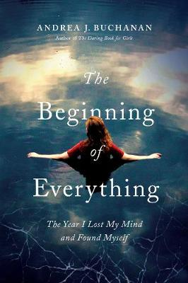 The Beginning of Everything: The Year I Lost My Mind and Found Myself (Hardback)