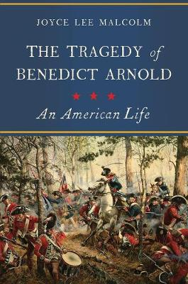 The Tragedy of Benedict Arnold: An American Life (Hardback)