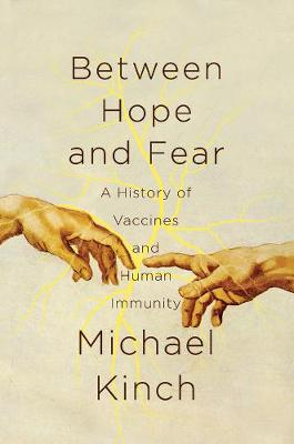 Between Hope and Fear - A History of Vaccines and Human Immunity (Hardback)