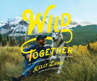 Wild Together - My Adventures with Loki the Wolfdog (Hardback)