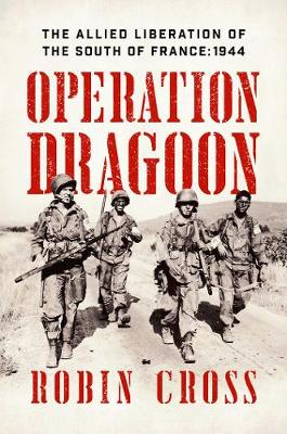 Operation Dragoon - The Allied Liberation of the South of France: 1944 (Hardback)