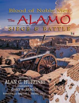 Blood of Noble Men: The Alamo Siege & Battle (Paperback)