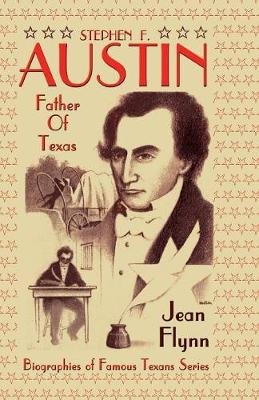 Stephen F. Austin: Father of Texas (Paperback)