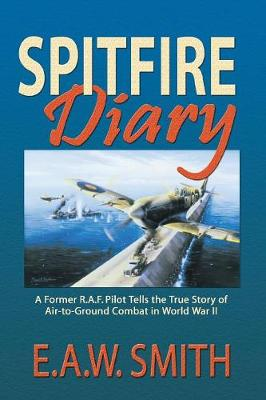 Spitfire Diary: A Former R.A.F. Pilot Tells the True Story of Air-to-Ground Combat in World War II (Paperback)