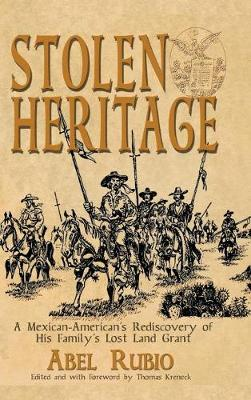 Stolen Heritage: A Mexican-American's Rediscovery of His Family's Lost Land Grant (Hardback)