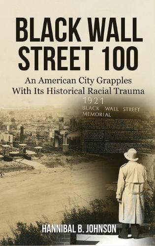 Black Wall Street 100: An American City Grapples With Its Historical Racial Trauma (Hardback)