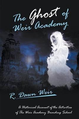 The Ghost of Weir Academy: A Historical Account of the Activities of the Weir Academy Boarding School (Paperback)