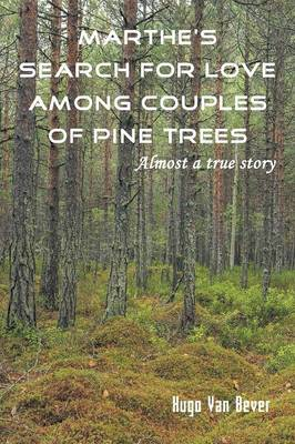 Marthe's Search for Love Among Couples of Pine Trees. Almost a True Story (Paperback)