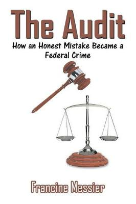 The Audit: How an Honest Mistake Became a Federal Crime (Paperback)