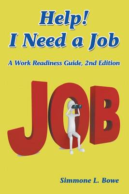 Help! I Need a Job: A Work Readiness Guide -- 2nd Edition (Paperback)