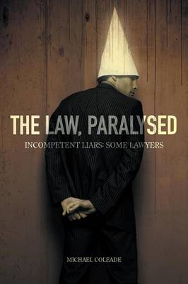 The Law, Paralysed - Incompetent Liars: Some Lawyers (Paperback)