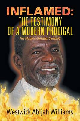 Inflamed: The Testimony of a Modern Prodigal - The Modern Christian Series #2 (Paperback)