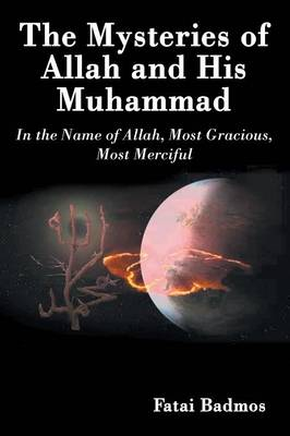 The Mysteries of Allah and His Muhammad: In the Name of Allah, Most Gracious, Most Merciful (Paperback)