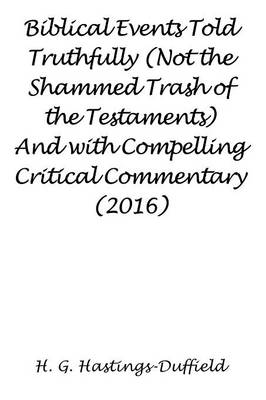 Biblical Events Told Truthfully (Not the Shammed Trash of the Testaments) and with Compelling Critical Commentary (2016) (Paperback)