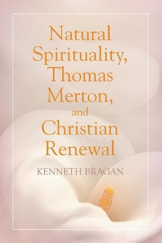 Natural Spirituality, Thomas Merton, and Christian Renewal (Paperback)