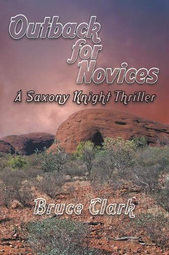 Outback for Novices: A Saxony Knight Thriller (Paperback)