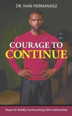 Courage to Continue: Steps for Boldly Surmounting Life's Adversities (Paperback)