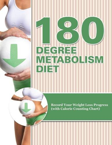 180 Degree Metabolism Diet: Track Your Diet Success (with Food Pyramid, Calorie Guide and BMI Chart) (Paperback)