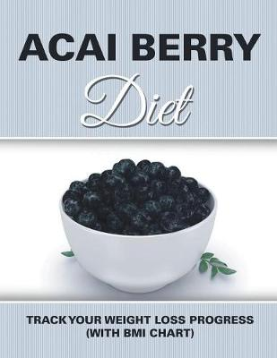 Acai Berry Diet: Track Your Weight Loss Progress (with BMI Chart) (Paperback)