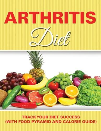 Arthritis Diet: Track Your Diet Success (with Food Pyramid and Calorie Guide) (Paperback)