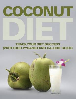 Coconut Diet: Track Your Diet Success (with Food Pyramid and Calorie Guide) (Paperback)