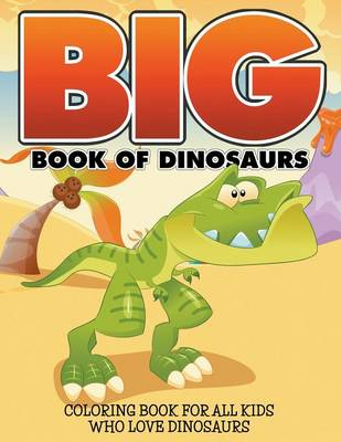 Big Book Of Dinosaurs: Coloring Book For All Kids Who Love Dinosaurs (Paperback)