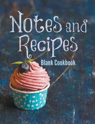 Notes and Recipes: Blank Cookbook (Paperback)