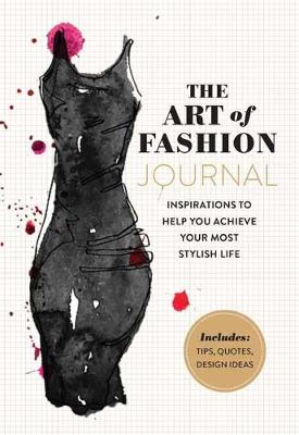 The Art of Fashion - A Journal: Inspirations to Help You Achieve Your Most Stylish Life (Paperback)