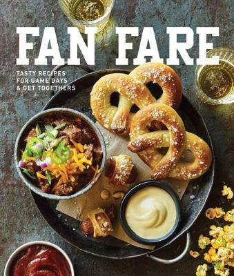 Fan Fare: Game Day Recipes for Delicious Finger Foods, Drinks & More (Hardback)