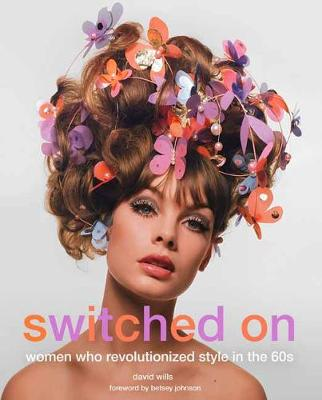 Switched on: Women Who Revolutionized Style in the 60s (Hardback)