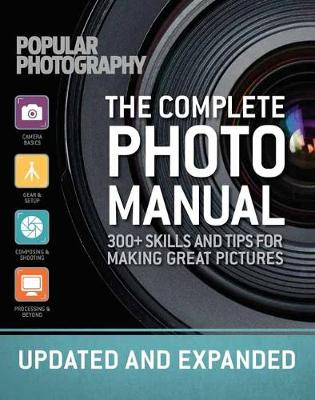 The Complete Photo Manual (Revised Edition): Skills + Tips for Making Great Pictures (Paperback)